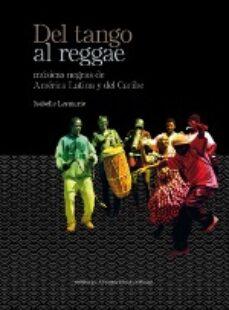 Descargar DEL TANGO AL REGGAE. MUSICAS NEGRAS DE AMERICA LATINA Y DEL CARIBE gratis pdf - leer online