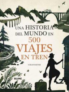 Descarga gratuita de libros reales UNA HISTORIA DEL MUNDO EN 500 VIAJES EN TREN in Spanish