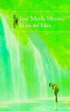 Descargas gratuitas de ebooks y revistas EL RIO DEL EDEN (PREMIO NACIONAL DE NARRATIVA 2013) in Spanish de JOSE MARIA MERINO DJVU FB2 RTF