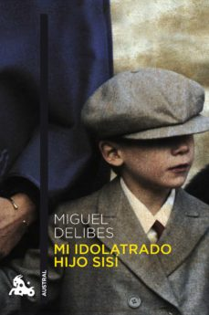 Descarga gratuita del libro de frases francés MI IDOLATRADO HIJO SISI FB2 (Literatura española) de MIGUEL DELIBES 9788423342747