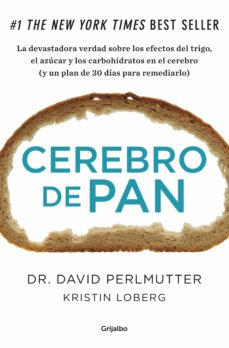 Ebook fácil de descargar CEREBRO DE PAN: LA VERDAD SOBRE LOS ASESINOS SILENCIOSOS DEL CE- REBRO: EL TRIGO, EL AZUCAR Y LOS CARBOHIDRATOS