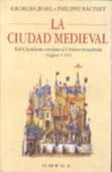 la ciudad medieval: del occidente cristiano al oriente musulman ( siglos v-xv)-georges jehel-philippe racinet-9788428211147