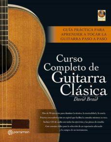 curso completo de guitarra clasica: guia practica para aprender a tocar la guitarra paso a paso (incluye cd-rom) (2ª ed)-david braid-9788434227347