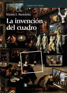 la invencion del cuadro: arte, artifices y artificios en los orig enes de la pintura europea-victor i. stoichita-9788437628547