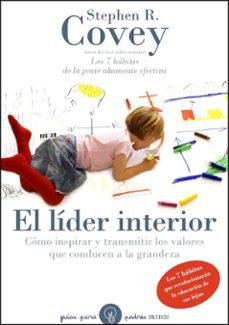 el lider interior: como inspirar y transmitir los valores que con ducen a la grandeza: los 7 habitos que revolucionaran la educacion de sus hijos-stephen r. covey-9788449324147