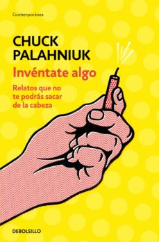 Descargas gratuitas de audiolibros para reproductores de mp3. INVENTATE ALGO de CHUCK PALAHNIUK  9788466347747 (Literatura española)