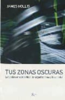 tus zonas oscuras: la sombra en el individuo, las organizaciones y la sociedad-james hollis-9788472456747