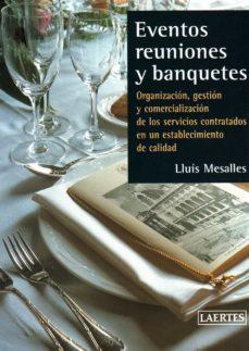 eventos reuniones y banquetes: organizacion, gestion y comerciali zacion de los servicios contratados en un establecimiento de calidad-lluis mesalles-9788475844947