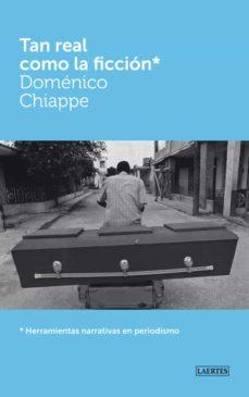tan real como la ficcion: herramientas narrativas en periodismo-domenico chiappe-9788475847047