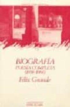 biografia: poesia completa (1958-1984) (ed. rev. y amp.) (2ª ed.)-felix grande-9788476581247