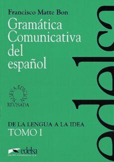 gramatica comunicativa del español i: de la lengua a la idea-francisco matte bon-9788477111047