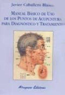 manual basico de uso de los puntos de acupuntura para diagnostico y tratamiento-javier caballero blasco-9788478132447