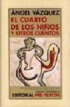 el cuarto de los niños y otros cuentos-angel vazquez-9788481918847