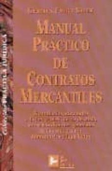 MANUAL PRACTICO DE CONTRATOS MERCANTILES: FORMULARIOS ADECUADOS A LA LEY 7/1998, DE 13 DE ABRIL, SOBRE CONDICIONES GENERALES DE LA CONTRATACION: COMENTARIOS Y LEGISLACION - GERMAN FABRA VALLE | Adahalicante.org