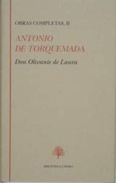 Descargas de libros electrónicos gratis para netbook DON OLIVANTE DE LAURA: OBRAS COMPLETAS II de ANTONIO DE TORQUEMADA 9788489794047