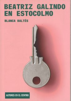 Se descarga de libros BEATRIZ GALINDO EN ESTOCOLMO 9788490412947 en español de BLANCA BALTES