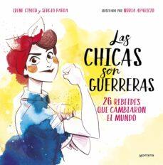 Javiercoterillo.es Las Chicas Son Guerreras: 26 Rebeldes Que Transformaron El Mundo Image