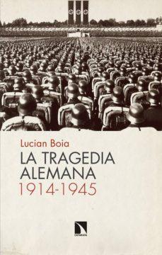 la tragedia alemana, 1914-1945-lucian boia-9788490974247