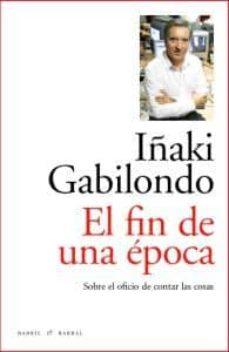 el fin de una epoca-iñaki gabilondo-9788493770747