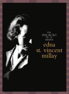 Descargar libros electrónicos gratis para móviles UN PALACIO EN LA ARENA: ANTOLOGIA POETICA de EDNA ST. VINCENT MILLAY (Spanish Edition) 9788494539947 iBook ePub