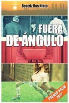 Descargas gratuitas de libros e pub FUERA DE ANGULO (PREMIO PALIN 2017)  (Spanish Edition) 9788494646447 de BEATRIZ ROS NIETO