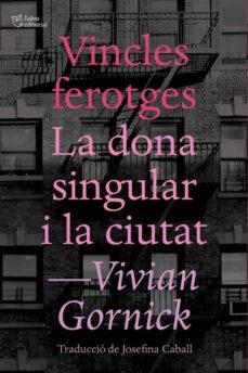 vincles ferotges i la dona singular i la ciutat-vivian gornick-9788494655647