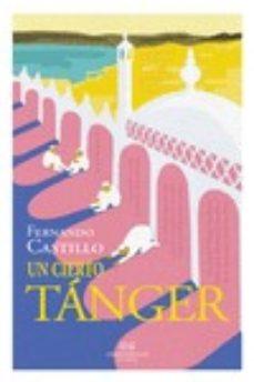 Descargar ebook gratis para ipod UN CIERTO TANGER (Literatura española) de FERNANDO CASTILLO 9788494931147