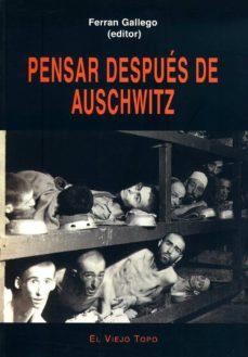 pensar despues de auschwitz (el viejo topo)-ferran gallego-9788496356047