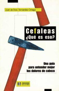 Descargas de libros de epub gratis CEFALEAS, ¿QUE ES ESO?: UNA GUIA PARA ENTENDER MEJOR LOS DOLORES DE CABEZA 9788497000147 RTF MOBI de JUAN DE DIOS FERNANDEZ ORTEGA (Literatura española)