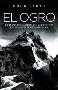 Debatecd.mx El Ogro: Biografia De Una Montaña Y La Dramatica Historia De Su Primera Ascension Image