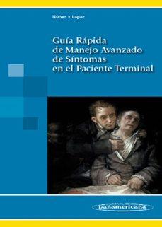 Colecciones de libros electrónicos Kindle GUIA RAPIDA DE MANEJO AVANZADO DE SINTOMAS EN EL PACIENTE TERMINA L de JUAN MANUEL NUÑEZ OLARTE, EULALIA LOPEZ-IMEDIO