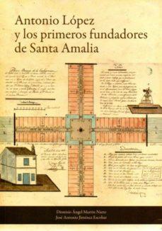 ANTONIO LÓPEZ Y LOS PRIMEROS FUNDADORES DE SANTA AMALIA - DIONISIO A. MARTIN NIETO | Triangledh.org