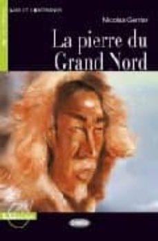 Descargar libros de texto gratuitos en pdf LA PIERRE DU GRAN NORD (LIVRE+CD) (A1) de NICOLAS GERRIER RTF iBook ePub 9788853007247 (Spanish Edition)