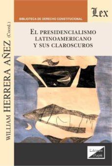 Descargar libros de google iphone PRESIDENCIALISMO LATINOAMERICANO Y SUS CLAROSCUROS, EL (Spanish Edition) de WILLIAM HERRERA AÑEZ