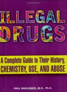 Epub libre ILLEGAL DRUGS: A COMPLETE GUIDE TO THEIR HISTORY, CHEMISTRY, USE AND ABUSE de PAUL M. GAHLINGER CHM 9780452285057 in Spanish