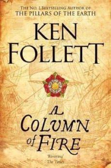 Descargar libros gratis de kindle para pc A COLUMN OF FIRE (KINGSBRIDGE NOVELS 3) 9781447278757 iBook RTF