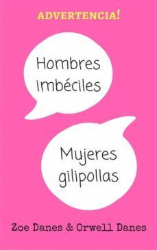 hombres imbéciles, mujeres gilipollas (ebook)-zoe danes-orwell danes-9781507179857