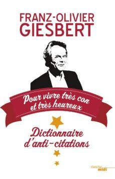 dictionnaire d'anti-citations pour vivre très con et très heureux (ebook)-9782749130057
