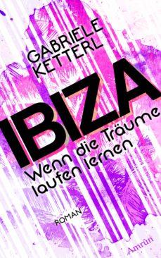 Wenn Die Träume Laufen Lernen 1 Ibiza Ebook Gabriele Ketterl Descargar Libro Pdf O Epub 9783958694057