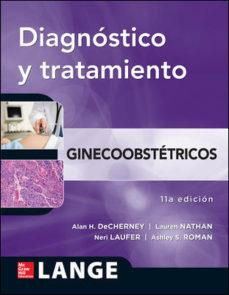 Descargar gratis libros en español pdf DIAGNOSTICO Y TRATAMIENTO GINECOOSTETRICOS 9786071509857 de ALAN H. DECHERNEY PDB PDF