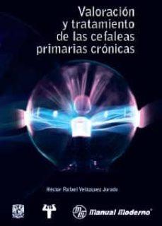 Mejor descarga de libros electrónicos VALORACION Y TRATAMIENTO DE LAS CEFALEAS PRIMARIAS CRONICAS