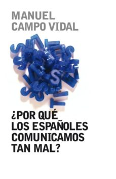 ¿ por que los españoles comunicamos tan mal?-manuel campo vidal-9788401379857