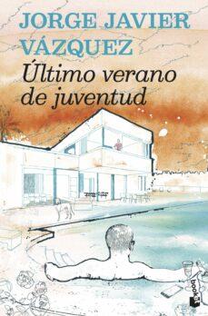 Los libros más vendidos descargar ÚLTIMO VERANO DE JUVENTUD  de JORGE JAVIER VAZQUEZ 9788408159957