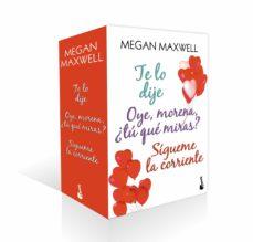 Los mejores libros electrónicos vendidos gratis ESTUCHE MEGAN MAXWELL ROMANTICA (INCLUYE: TE LO DIJE; OYE MORENA ¿TU QUE MIRAS?; SIGUEME LA CORRIENTE) 9788408192657
