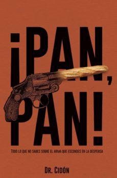¡pan, pan! todo lo que no sabes sobre el arma que escondes en la despensa-jose luis cidon madrigal-9788409020157