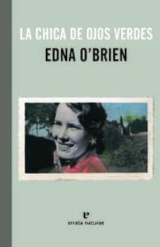 Descargas de libros gratis en pdf LA CHICA DE OJOS VERDES de EDNA O BRIEN 9788415217657 FB2 in Spanish