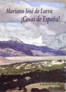 Ebooks kostenlos descargar pdf ¡COSAS DE ESPAÑA! PDF de MARIANO JOSE DE LARRA (Literatura española) 9788415715757