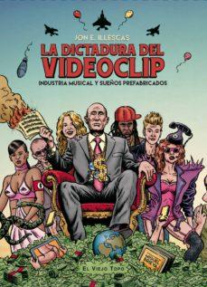 la dictadura del videoclip-jon e. illescas-9788416288557