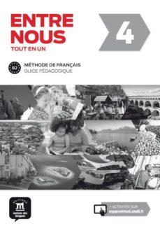 Descarga de libros online gratis ENTRE NOUS 4: TOUT EN UN METHODE DE FRANCAIS GUIDE PÉDAGOGIQUE de  PDF FB2