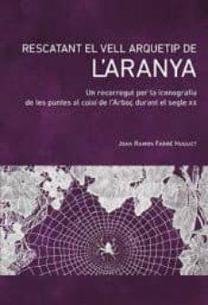 Descargador de libros de Google para iphone RESCATANT EL VELL ARQUETIP DE L ARANYA (Spanish Edition) de JOAN RAMON FARRE HUGUET